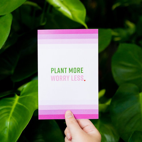 Plant More Worry Less Card