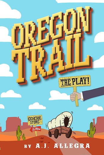 Oregon Trail: The Play! by A.J. Allegra