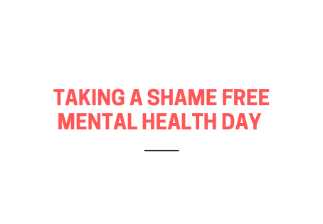 Taking a shame free mental health day