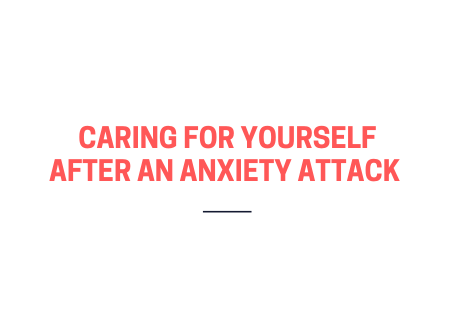 Caring for yourself after an anxiety attack