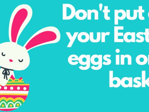 #coronacrisis Part 4: Don't put all your Easter eggs in one basket.