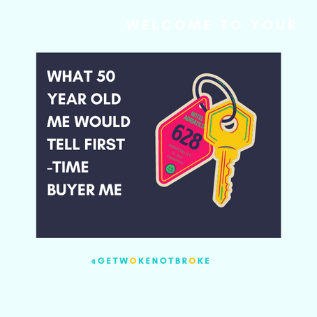 What 50 year old me would tell first-time buyer me
