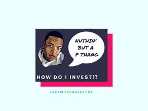 Nuthin' but a P thang: How do I invest!?