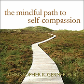 The Mindful Path to Self-Compassion by C