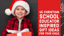 Purposeful Gift-Giving | 45 Christian School Educator Inspired Gift Ideas For Your Child