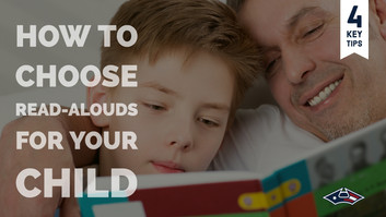 How To Choose Read-Alouds For Your Child: 4 Key Tips