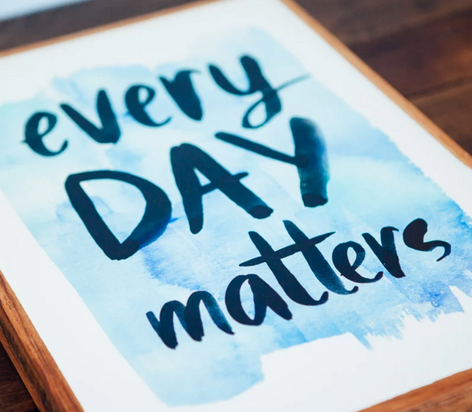 Every Day Matters!