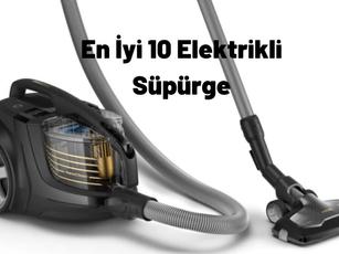 En İyi 10 Elektrikli Süpürge