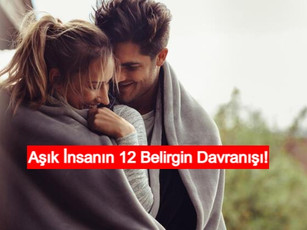 Aşık İnsanın 12 Belirgin Davranışı! Aşık İnsan Ne Yapar?