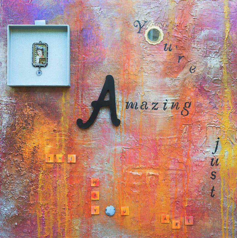 Your'e Amazing Just The Way You Are (24 H x 24 W x 1.5 in)