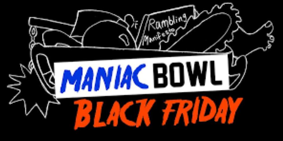 Black Friday Maniac Bowl XVIII