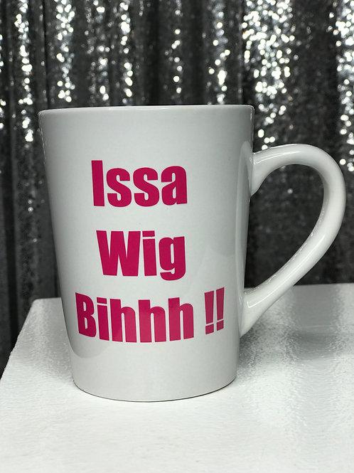 """""""Issa Wig Bihhh!!"""" Mug"""