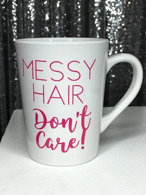 """Messy Hair Don't Care!"" Mug"