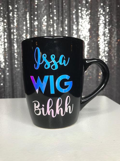 """""""Issa WIG Bihh"""" Mug"""