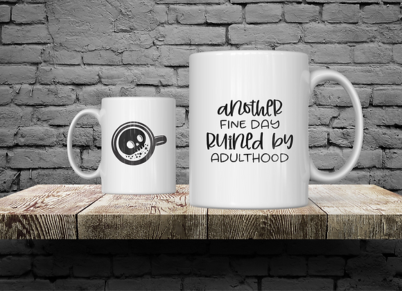Another fine day Ruined by Adulthood 15 oz Coffee Mug
