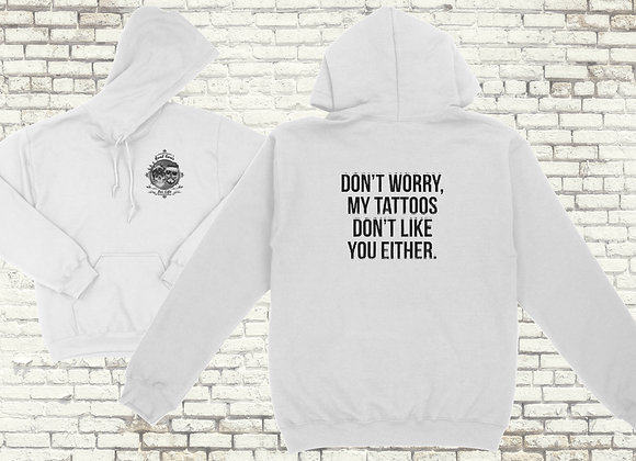 Don't worry my tattoos don't like you either Hoodie