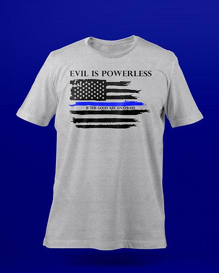 """""""Evil is Powerless"""" Tee"""