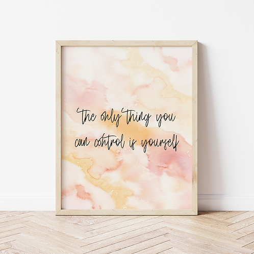"""""""the only thing you can control is yourself"""" Quote Print"""