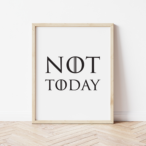 """""""not today"""" Print"""