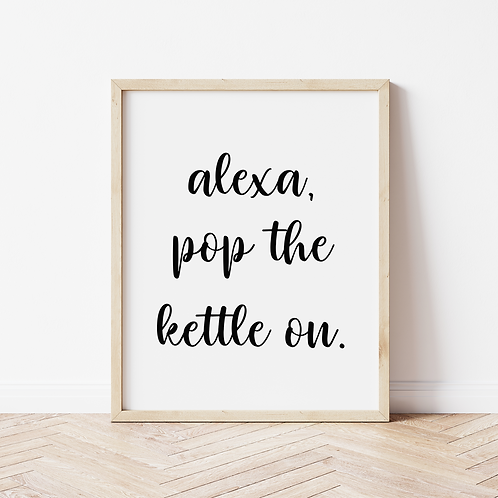"""Alexa, pop the kettle on"" Print"