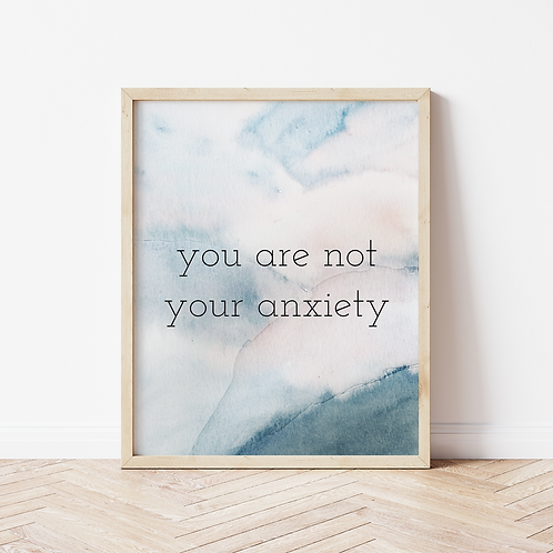 """""""you are not your anxiety"""" Quote Print"""
