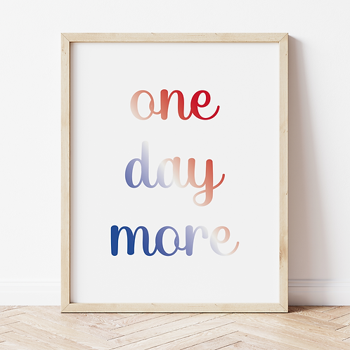 """""""one day more"""" Print"""