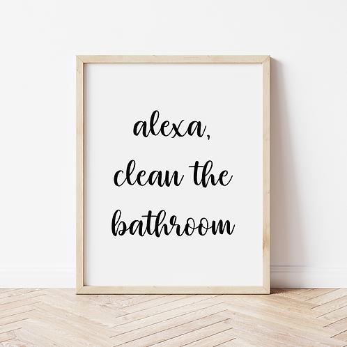 """Alexa, clean the bathroom"" Print"