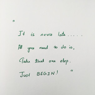 It Is Never Too Late. Just Begin!