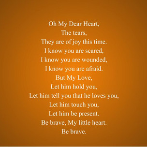 Be Brave. Oh My Heart, Let Him See You. Let Him Love You Before You Forget. Be Vibrant.