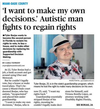 "Front page story of the Miami Herald. The headline reads, ""'I want to make my own decisions.' Autistic man fights to regain rights."" The story includes an image of Tyler Borjas wearing a white panama hat and a floral shirt."