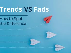 Trends VS Fads