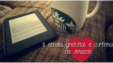 Cinco Ebooks Gratuitos (e curtinhos) para baixar na Amazon!