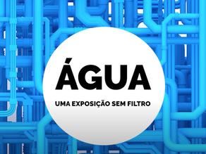 """""""ÁGUA – UMA EXPOSIÇÃO SEM FILTRO"""": Para ver até 22 de Setembro"""