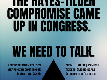 Hayes-Tilden Came Up in Congress and We Need to Talk About It! January 31, 2pm