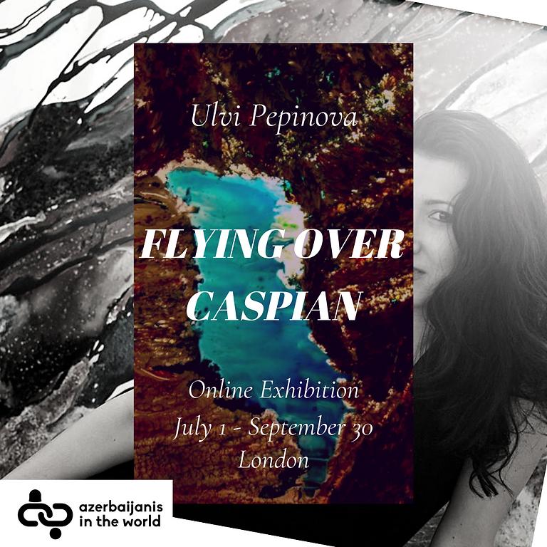 Ulvi Pepinova - Flying Over Caspian
