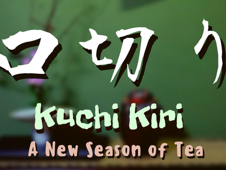 Kuchi-Kiri: A New Season of Tea