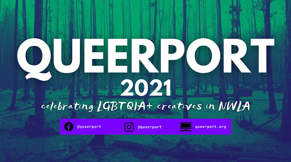 """Reads: """"Queerport 2021, celebrating LGBTQIA+ creatives in NWLA"""" with links to social media."""