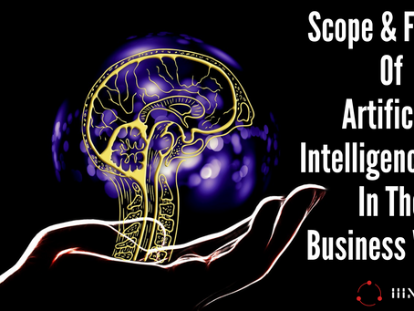 Scope And Future Of Artificial Intelligence (AI) In The Business World