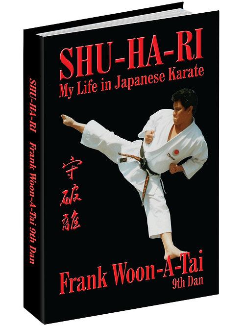 Shu-Ha-Ri My Life in Japanese Karate