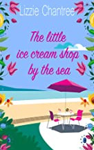 The Little Icecream Shop by the Sea by Lizzie Chantree