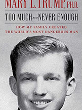 Too Much and Never Enough: How My Family Created the World's Most Dangerous Man by Mary L. Trump PhD