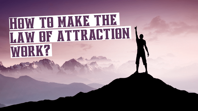 How to Make The Law of Attraction Work?