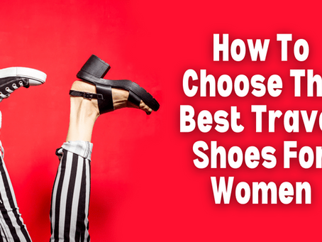How To Choose The Best Travel Shoes For Women
