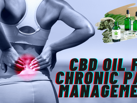 CBD Oil for Chronic Pain Management – all you need to know
