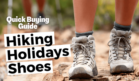 Quick Buying Guide: Hiking Holidays Shoes