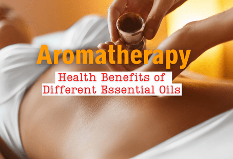 Aromatherapy – Health Benefits of Different Essential Oils