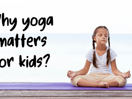 Why yoga matters for kids?