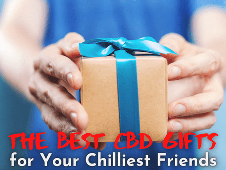 The Best CBD Gifts for Your Chilliest Friends