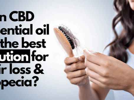 Can CBD Essential Oil Be the Best Solution for Hair Loss and Alopecia?