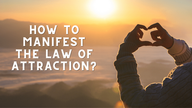 How to manifest the law of attraction?